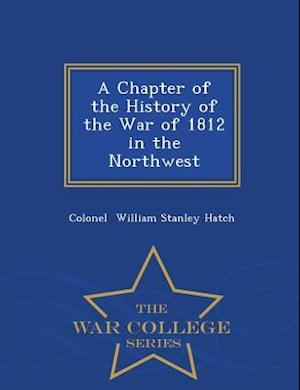 A Chapter of the History of the War of 1812 in the Northwest - War College Series