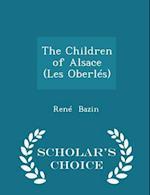 The Children of Alsace (Les Oberlés) - Scholar's Choice Edition