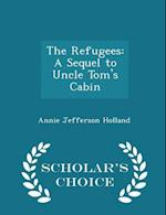 The Refugees: A Sequel to Uncle Tom's Cabin - Scholar's Choice Edition af Annie Jefferson Holland