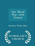 Our Naval War with France - Scholar's Choice Edition af Gardner Weld Allen