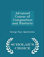Advanced Course of Composition and Rhetoric - Scholar's Choice Edition