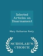 Selected Articles on Disarmament - Scholar's Choice Edition af Mary Katharine Reely