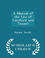 A Manual of the Law of Landlord and Tenant - Scholar's Choice Edition af Horace Smith