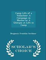 Camp Life of a Volunteer: A Campaign in Mexico or A Glimpse at Life in Camp - Scholar's Choice Edition