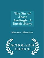 The Sin of Joost Avelingh: A Dutch Story - Scholar's Choice Edition