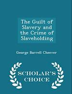 The Guilt of Slavery and the Crime of Slaveholding - Scholar's Choice Edition af George Barrell Cheever