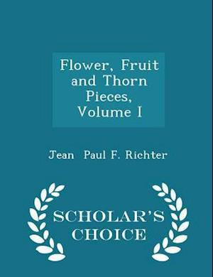 Flower, Fruit and Thorn Pieces, Volume I - Scholar's Choice Edition