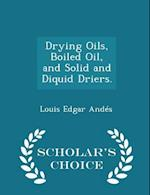 Drying Oils, Boiled Oil, and Solid and Diquid Driers. - Scholar's Choice Edition af Louis Edgar Andes