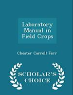 Laboratory Manual in Field Crops - Scholar's Choice Edition af Chester Carroll Farr