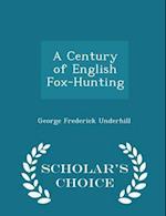 A Century of English Fox-Hunting - Scholar's Choice Edition af George Frederick Underhill