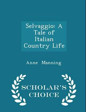 Selvaggio: A Tale of Italian Country Life - Scholar's Choice Edition