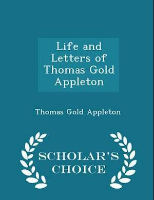 Life and Letters of Thomas Gold Appleton - Scholar's Choice Edition