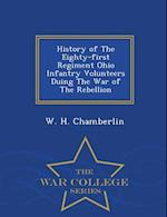 History of The Eighty-first Regiment Ohio Infantry Volunteers Duing The War of The Rebellion - War College Series af W. H. Chamberlin