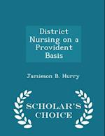 District Nursing on a Provident Basis - Scholar's Choice Edition