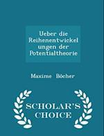 Ueber die Reihenentwickelungen der Potentialtheorie - Scholar's Choice Edition