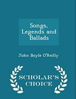 Songs, Legends and Ballads - Scholar's Choice Edition