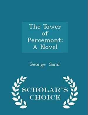 The Tower of Percemont: A Novel - Scholar's Choice Edition