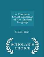 A Common-School Grammar of the English Language - Scholar's Choice Edition af Simon Kerl