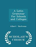 A Latin Grammar for Schools and Colleges - Scholar's Choice Edition af Albert Harkness