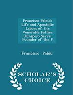 Francisco Palou's Life and Apostolic Labors of the Venerable Father Junipero Serra af Francisco Palou