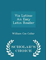 Via Latina: An Easy Latin Reader - Scholar's Choice Edition af William Coe Collar