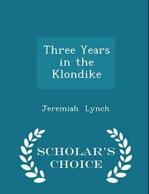 Three Years in the Klondike - Scholar's Choice Edition