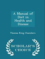 A Manual of Diet in Health and Disease - Scholar's Choice Edition