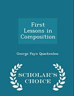 First Lessons in Composition - Scholar's Choice Edition