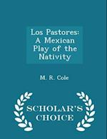 Los Pastores: A Mexican Play of the Nativity - Scholar's Choice Edition