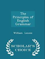 The Principles of English Grammar - Scholar's Choice Edition af William Lennie