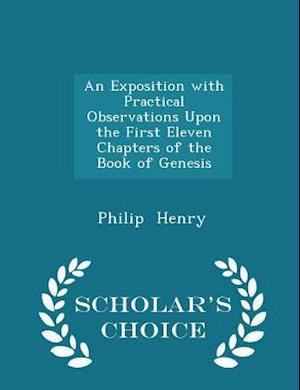 An Exposition with Practical Observations Upon the First Eleven Chapters of the Book of Genesis - Scholar's Choice Edition