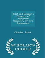 Briot and Bouquet's Elements of Analytical Geometry of Two Dimensions - Scholar's Choice Edition