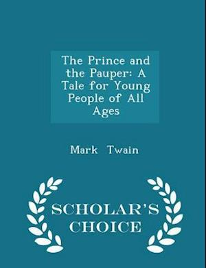 The Prince and the Pauper: A Tale for Young People of All Ages - Scholar's Choice Edition