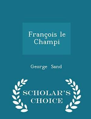 François le Champi - Scholar's Choice Edition