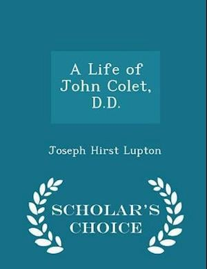 A Life of John Colet, D.D. - Scholar's Choice Edition