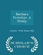 Barbara Fritchie: A Study - Scholar's Choice Edition