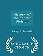 History of the Yankee Division - Scholar's Choice Edition af Harry A. Benwell