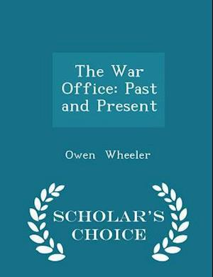 The War Office: Past and Present - Scholar's Choice Edition