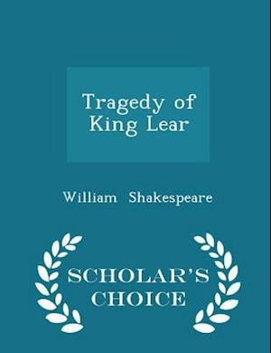 Tragedy of King Lear - Scholar's Choice Edition