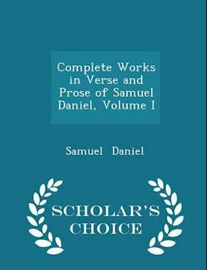 Complete Works in Verse and Prose of Samuel Daniel, Volume I - Scholar's Choice Edition