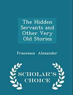 The Hidden Servants and Other Very Old Stories - Scholar's Choice Edition