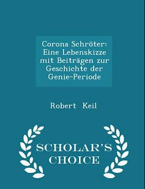 Corona Schröter: Eine Lebenskizze mit Beiträgen zur Geschichte der Genie-Periode - Scholar's Choice Edition