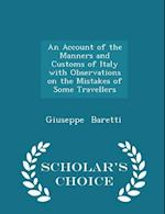 An Account of the Manners and Customs of Italy with Observations on the Mistakes of Some Travellers - Scholar's Choice Edition af Giuseppe Baretti