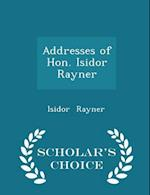 Addresses of Hon. Isidor Rayner - Scholar's Choice Edition af Isidor Rayner