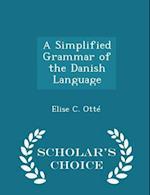 A Simplified Grammar of the Danish Language - Scholar's Choice Edition af Elise C. Otte