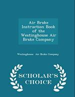 Air Brake Instruction Book of the Westinghouse Air Brake Company - Scholar's Choice Edition af Westinghouse Air Brake Company