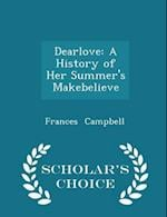 Dearlove: A History of Her Summer's Makebelieve - Scholar's Choice Edition