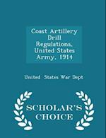 Coast Artillery Drill Regulations, United States Army, 1914 - Scholar's Choice Edition