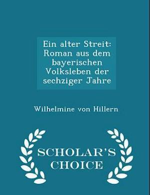 Ein alter Streit: Roman aus dem bayerischen Volksleben der sechziger Jahre - Scholar's Choice Edition