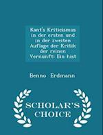 Kant's Kriticismus in der ersten und in der zweiten Auflage der Kritik der reinen Vernunft: Ein hist - Scholar's Choice Edition